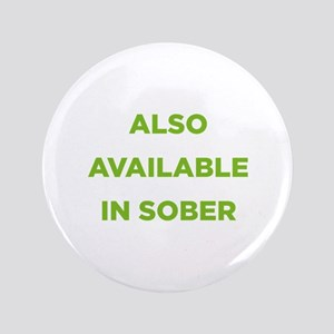 """Also Available in Sober 3.5"""" Button"""