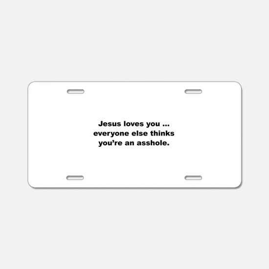 Jesus loves you ... Aluminum License Plate