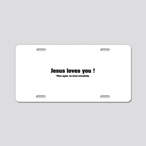 Jesus loves you ! Aluminum License Plate