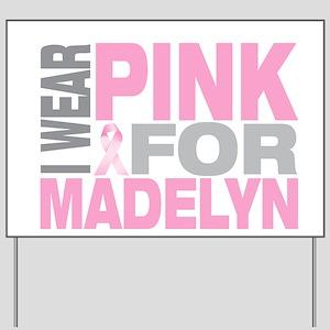 I wear pink for Madelyn Yard Sign