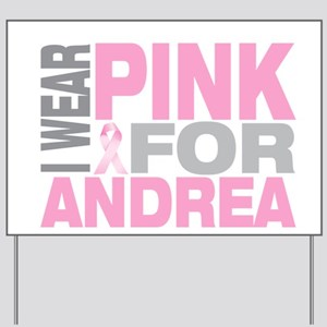 I wear pink for Andrea Yard Sign
