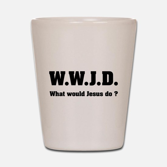 What would Jesus do ? Shot Glass