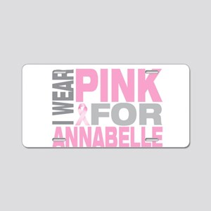 I wear pink for Annabelle Aluminum License Plate