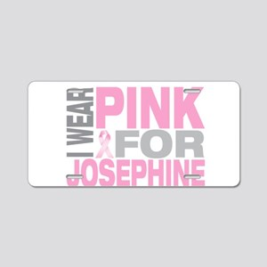 I wear pink for Josephine Aluminum License Plate