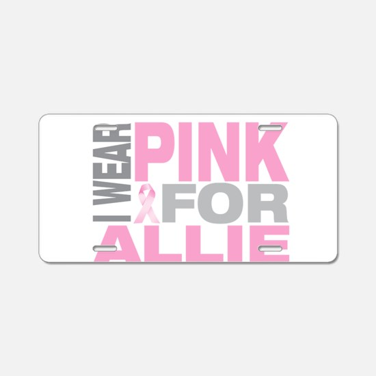 I wear pink for Allie Aluminum License Plate