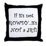 If it's not ROWDY Throw Pillow
