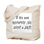If it's not ROWDY Tote Bag