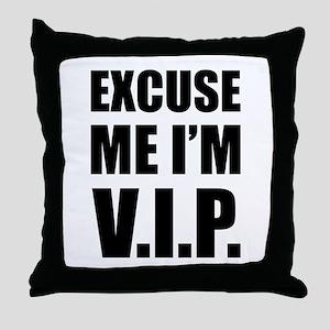 Excuse me I'm V.I.P. Throw Pillow