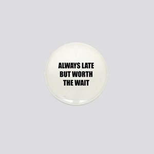 Worth the wait Mini Button