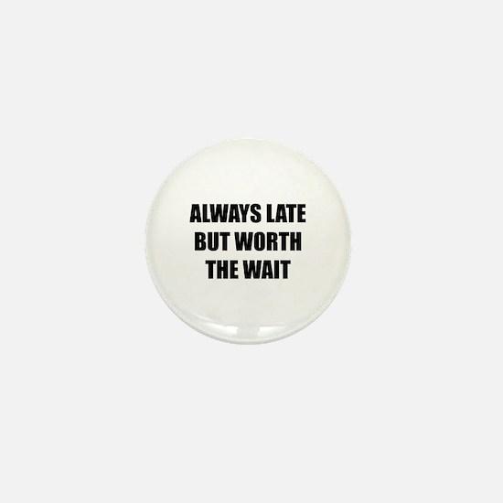 Worth the wait Mini Button