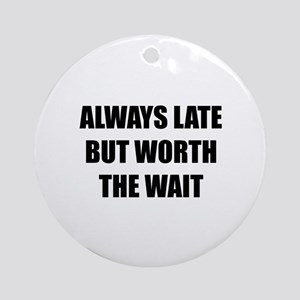 Worth the wait Ornament (Round)