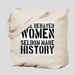 Well Behaved Women Seldom Make History Tote Bag