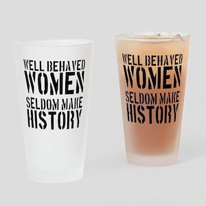 Well Behaved Women Seldom Make History Drinking Gl
