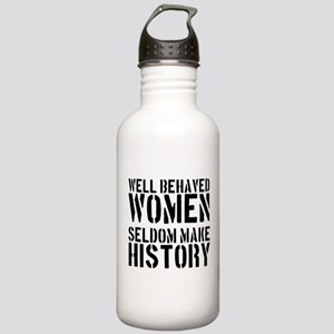 Well Behaved Women Seldom Make History Stainless W