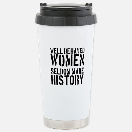 Well Behaved Women Seldom Make History Stainless S