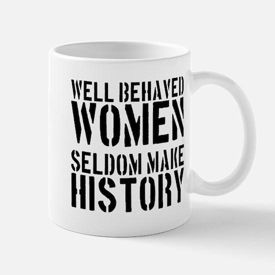 Well Behaved Women Seldom Make History Mug