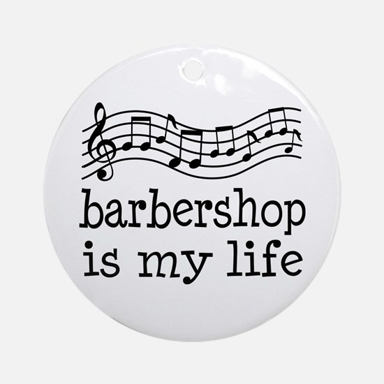Barbershop Is My Life Gift Ornament (Round)