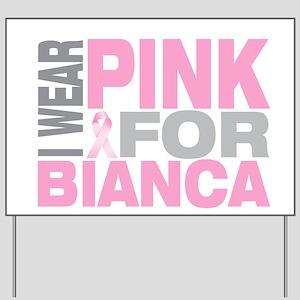 I wear pink for Bianca Yard Sign