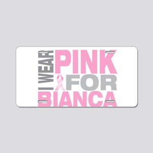 I wear pink for Bianca Aluminum License Plate