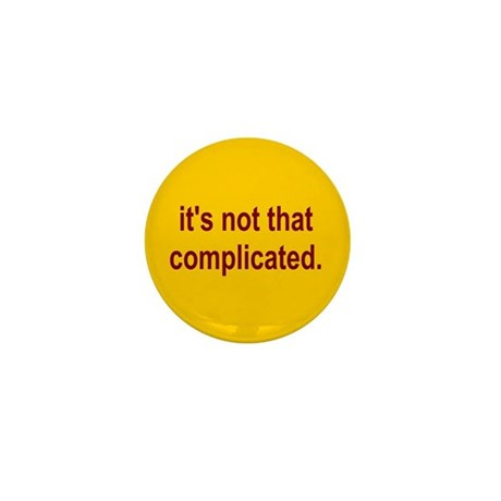 It's not that complicated Mini Button