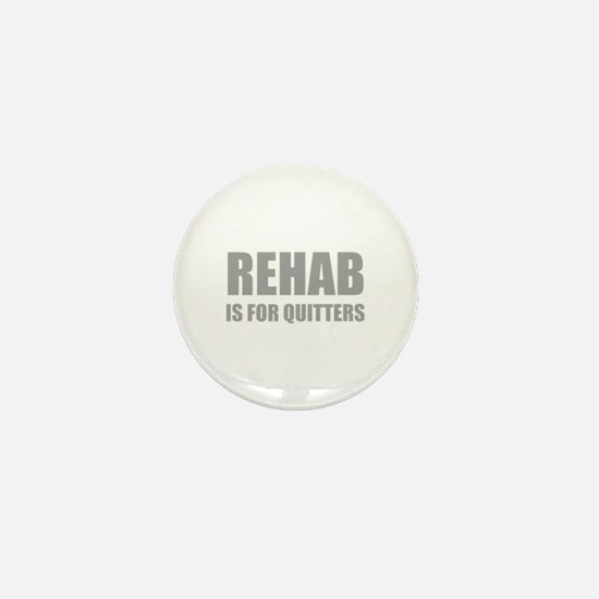 Rehab is for quitters Mini Button