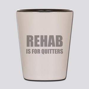Rehab is for quitters Shot Glass