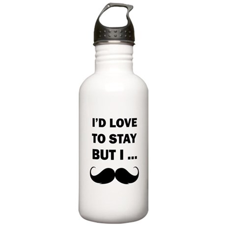 I'd love to stay but I... Stainless Water Bottle 1
