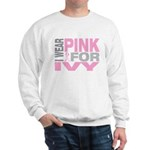 I wear pink for Ivy Sweatshirt