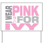 I wear pink for Ivy Yard Sign