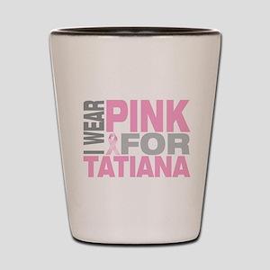 I wear pink for Tatiana Shot Glass