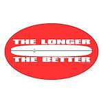 The Longer The Better Oval Sticker