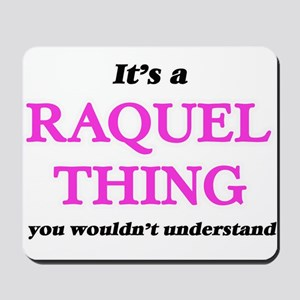 It's a Raquel thing, you wouldn' Mousepad