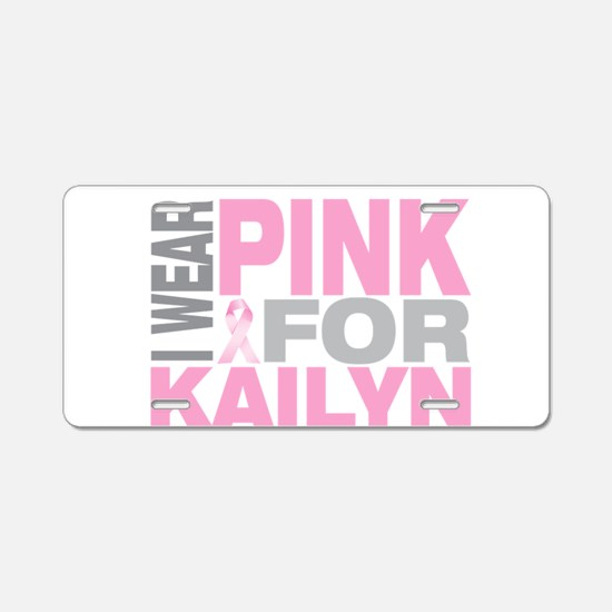 I wear pink for Kailyn Aluminum License Plate