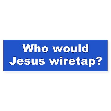 jesus wiretap... Bumper Sticker