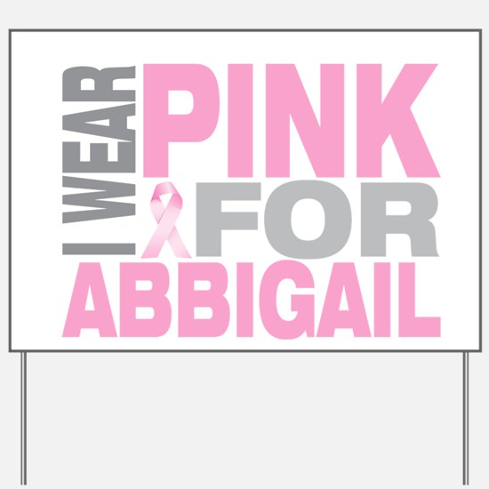 I wear pink for Abbigail Yard Sign