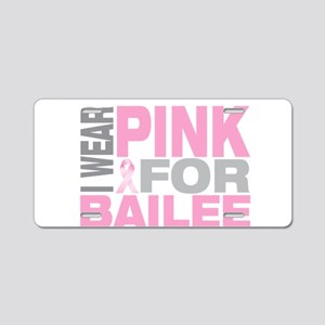 I wear pink for Bailee Aluminum License Plate