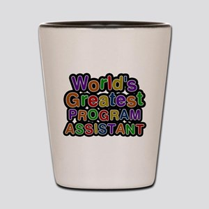 Worlds Greatest PROGRAM ASSISTANT Shot Glass