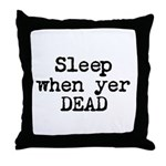 Sleep When Yer Dead Throw Pillow