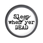 Sleep When Yer Dead Wall Clock