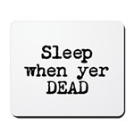 Sleep When Yer Dead Mousepad