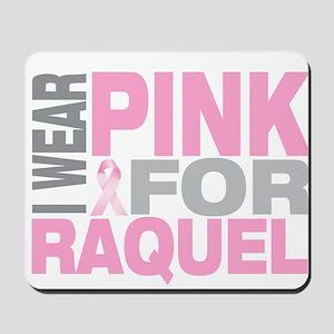 I wear pink for Raquel Mousepad