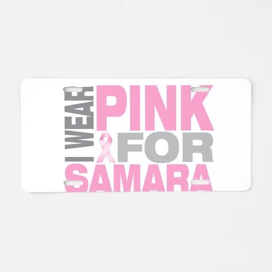 I wear pink for Samara Aluminum License Plate