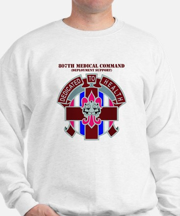 DUI-807TH MEDICAL COMMAND WITH TEXT Sweatshirt