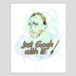Just Gogh With It! Small Poster