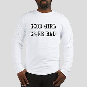 Good Girl Gone Bad Long Sleeve T-Shirt