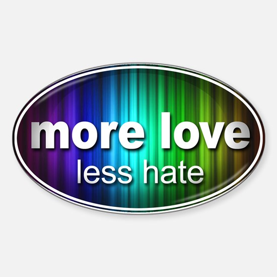 More Love, Less Hate - Sticker (Oval)