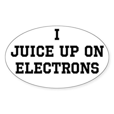 I Juice Up on Electrons Sticker (Oval)