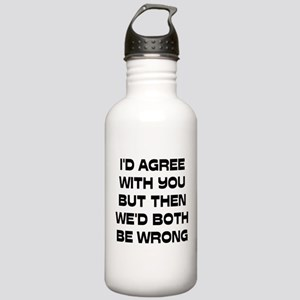 I'd Agree With You But Stainless Water Bottle 1.0L