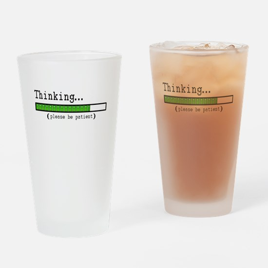Thinking, Please be Patient Drinking Glass