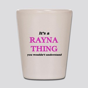 It's a Rayna thing, you wouldn' Shot Glass